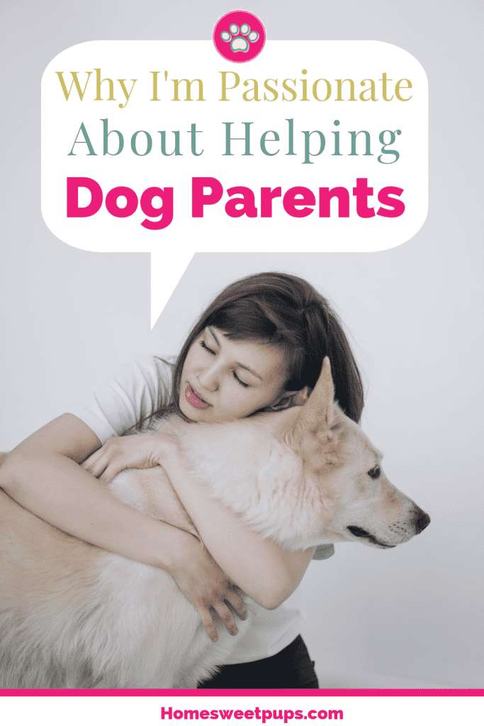 Why I'm Passionate about helping Dog Parents. Love of a girl and her dog.